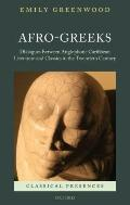 Afro-Greeks: Dialogues between Anglophone Caribbean Literature and Classics in the Twentieth...