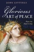 Glorious Art of Peace : From the Iliad to Iraq