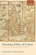 Publishing, Politics, and Culture: The King's Printers in the Reign of James I and VI