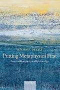 Putting Metaphysics First: Essays on Metaphysics and Epistemology