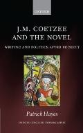 J. M. Coetzee and the Novel : Writing and Politics after Beckett