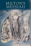 Milton's Messiah : The Son of God in the Works of John Milton