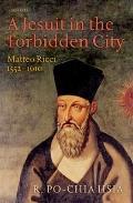 Jesuit in the Forbidden City : Matteo Ricci, 1552-1610