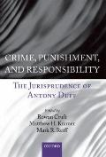 Crime, Punishment, and Responsibility : The Jurisprudence of Antony Duff