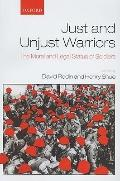 Just and Unjust Warriors : The Moral and Legal Status of Soldiers