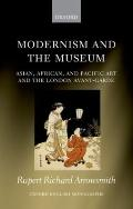 Modernism and the Museum : Asian, African, and Pacific Art and the London Avant-Garde