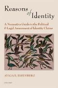 Reasons of Identity : A Normative Guide to the Political and Legal Assessment of Identity Cl...