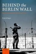 Behind the Berlin Wall : East Germany and the Frontiers of Power