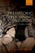 Prehistoric Copper Mining in Europe : 5500-500 BC