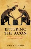 Entering the Agon : Dissent and Authority in Homer, Historiography, and Tragedy