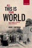 All this is your World: Soviet Tourism at Home and Abroad after Stalin (Oxford Studies in Mo...