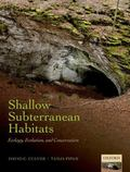 Shallow Subterranean Habitats : Ecology, Evolution, and Conservation