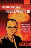 The Many Worlds of Hugh Everett III: Multiple Universes, Mutual Assured Destruction, and the...
