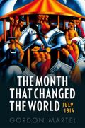 July 1914 : The Month That Changed the World