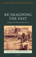 Re-Imagining the Past : Antiquity and Modern Greek Culture