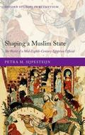 Shaping a Muslim State : The World of a Mid-Eighth-Century Egyptian Official