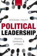 Political Leadership : Themes, Contexts, and Critiques
