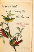 In the Field, among the Feathered : A History of Birders and Their Guides