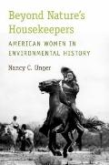 Beyond Nature's Housekeepers : American Women in Environmental History