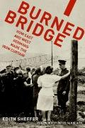 Burned Bridge : How East and West Germans Made the Iron Curtain