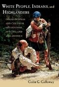 White People, Indians, and Highlanders: Tribal People and Colonial Encounters in Scotland an...
