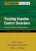 Treating Impulse Control Disorders: A Cognitive-Behavioral Therapy Program, Therapist Guide ...
