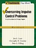 Overcoming Impulse Control Problems : A Cognitive-Behavioral Therapy Program, Workbook