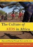 The Culture of AIDS in Africa: Hope and Healing Through Music and the Arts