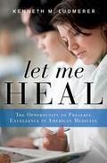 Let Me Heal : The Development of Residency Training in the United States and the Struggle to...