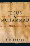 Jesus and Muhammad : Parallel Tracks, Parallel Lives