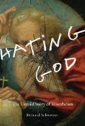 Hating God : The Untold Story of Misotheism
