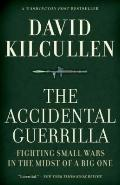 Accidental Guerrilla : Fighting Small Wars in the Midst of a Big One