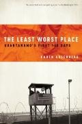 Least Worst Place : Guantanamo's First 100 Days