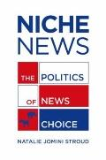Niche News : The Politics of News Choice