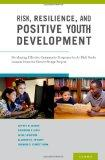 Risk, Resilience, and Positive Youth Development: Developing Effective Community Programs fo...