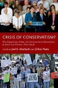 Crisis of Conservatism? : The Republican Party, the Conservative Movement and American Polit...