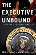 Executive Unbound : After the Madisonian Republic