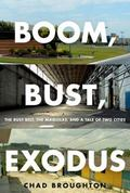 Boom, Bust, Exodus : The Rust Belt, the Maquilas, and a Tale of Two Cities