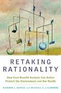 Retaking Rationality : How Cost-Benefit Analysis Can Better Protect the Environment and Our ...