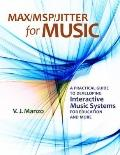 Max/MSP/Jitter for Music: A Practical Guide to Developing Interactive Music Systems for Educ...