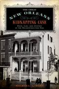 Great New Orleans Kidnapping Case : Race, Law, and Justice in the Reconstruction ERA