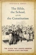 Bible, the School, and the Constitution : The Clash That Shaped Modern Church-State Doctrine