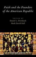 Faith and the Founders of the American Republic