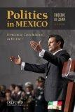 Politics in Mexico: Democratic Consolidation or Decline?