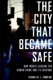 The City that Became Safe: New York's Lessons for Urban Crime and Its Control (Studies in Cr...