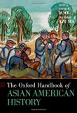 The Oxford Handbook of Asian American History (Oxford Handbooks)