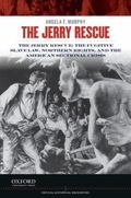 Jerry Rescue : The Fugitive Slave Law, Northern Rights, and the American Sectional Crisis