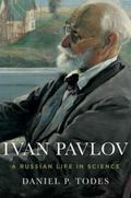 Ivan Pavlov : A Russian Life in Science