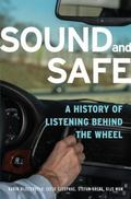 Sound and Safe : A History of Listening Behind the Wheel