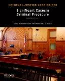 Significant Cases in Criminal Procedure (Criminal Justice Case Briefs)